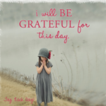 I Will Be Grateful...