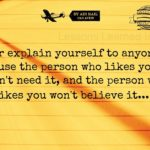 Never Explain Yourself To Anyone...