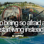 Stop Being So Afraid...