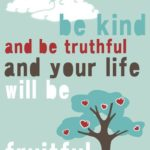 Be Kind And Be Truthful....