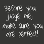 Before You Judge Me...