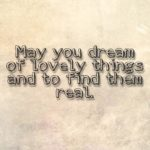 May You Dream Of Lovely Things...