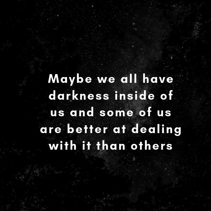 Maybe we all have darkness