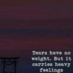 Tears Have No Weight But...