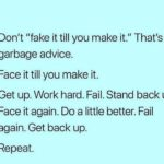 Don't Fake It Till You...