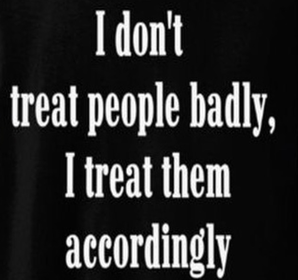 I Dont Treat People Badly
