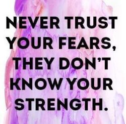 Never Trust Your Fears...