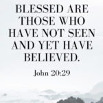 Blessed Are Those Who Have Not Seen...