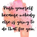 Push Yourself Because...